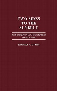 Book Two Sides To The Sunbelt: The Growing Divergence Between The Rural And Urban South by Thomas A. Lyson