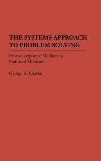 Book The Systems Approach To Problem Solving: From Corporate Markets To National Missions by George Kuttickal Chacko