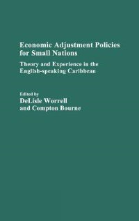 Book Economic Adjustment Policies For Small Nations: Theory And Experience In The English-speaking… by Delisle Worrell
