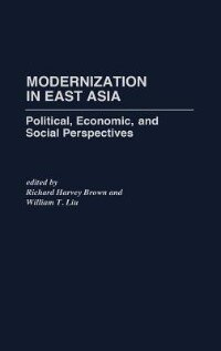 Book Modernization In East Asia: Political, Economic, And Social Perspectives by Richard Harvey Brown