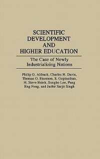 Book Scientific Development And Higher Education: The Case Of Newly Industrializing Nations by Philip G. Altbach