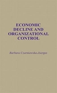 Book Economic Decline And Organizational Control by Barbara Czarniawska-Joerges