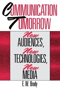 Book Communication Tomorrow: New Audiences, New Technologies, New Media by E. W. Brody