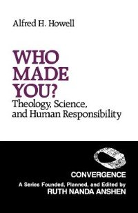 Book Who Made You?: Theology, Science, And Human Responsibility by Alfred H. Howell