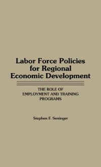 Book Labor Force Policies For Regional Economic Development: The Role Of Employment And Training Programs by Stephen F. Seninger
