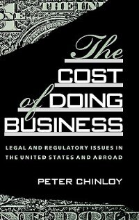 Book The Cost Of Doing Business: Legal And Regulatory Issues In The United States And Abroad by Peter Chinloy