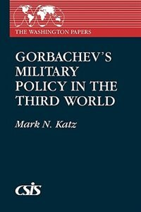 Book Gorbachev's Military Policy in the Third World by Mark N. Katz