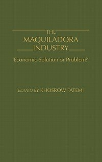 Book The Maquiladora Industry: Economic Solution or Problem? by Khosrow Fatemi