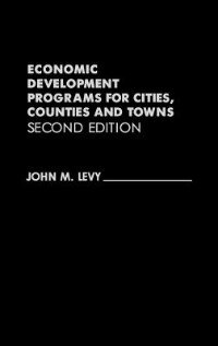 Book Economic Development Programs For Cities, Counties And Towns: Second Edition by John M. Levy