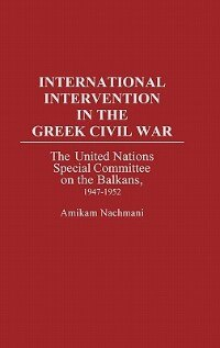 Book International Intervention in the Greek Civil War: The United Nations Special Committee on the… by Amikam Nachmani
