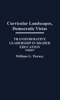 Book Curricular Landscapes, Democratic Vistas: Transformative Leadership in Higher Education by William G. Tierney