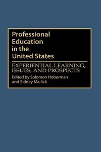 Book Professional Education In The United States: Experiential Learning, Issues, And Prospects by Solomon Hoberman