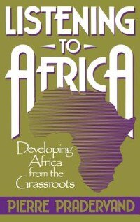 Book Listening to Africa: Developing Africa from the Grassroots by Pierre Pradervand