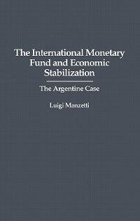 Book The International Monetary Fund And Economic Stabilization: The Argentine Case by Luigi Manzetti