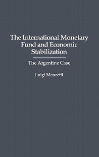 The International Monetary Fund And Economic Stabilization: The Argentine Case