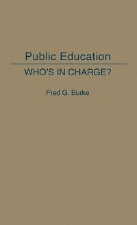 Book Public Education: Who's in Charge? by Fred G. Burke