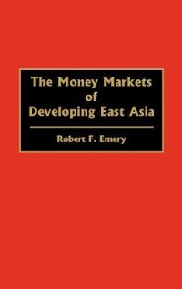Book The Money Markets of Developing East Asia by Robert F. Emery