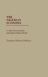 Book The Nigerian Economy: A Macroeconometric And Input-output Model by Temitope Waheed Oshikoya