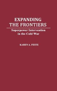 Expanding the Frontiers: Superpower Intervention in the Cold War