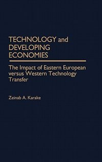 Book Technology And Developing Economies: The Impact Of Eastern European Versus Western Technology… by Zeinab A. Karake