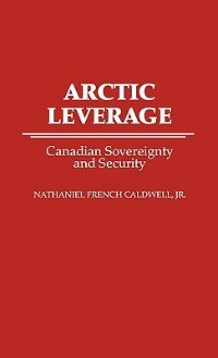 Book Arctic Leverage: Canadian Sovereignty And Security by Nathaniel French Caldwell