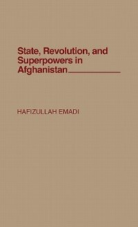 Book State, Revolution, And Superpowers In Afghanistan by Hafizullah Emadi