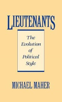 Book Lieutenants: The Evolution Of Political Styles by Michael Maher