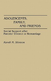 Book Adolescents, Family, And Friends: Social Support After Parents' Divorce Or Remarriage by Kandi M. Stinson