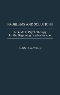 Book Problems And Solutions: A Guide To Psychotherapy For The Beginning Psychotherapist by Martin Kantor