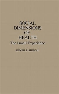 Book Social Dimensions of Health: The Israeli Experience by Judith T. Shuval