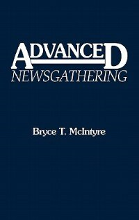 Book Advanced Newsgathering by Bryce Telfer McIntyre