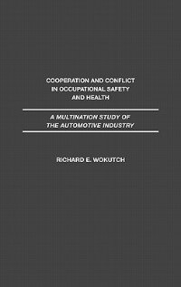 Book Cooperation And Conflict In Occupational Safety And Health: A Multination Study Of The Automotive… by Richard E. Wokutch