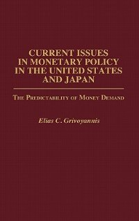 Book Current Issues In Monetary Policy In The United States And Japan: The Predictability Of Money Demand by Elias C. Grivoyannis