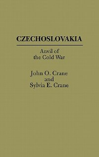Book Czechoslovakia: Anvil of the Cold War by John O. Crane