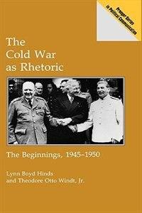 The Cold War As Rhetoric: The Beginnings, 1945-1950
