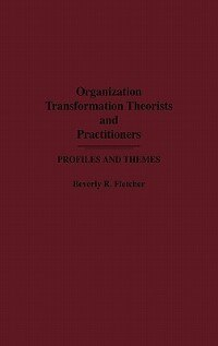 Book Organization Transformation Theorists And Practitioners: Profiles And Themes by Beverly R. Fletcher