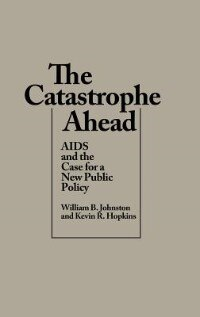 Book The Catastrophe Ahead: Aids And The Case For A New Public Policy by William B. Johnston