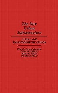 Book The New Urban Infrastructure: Cities And Telecommunications by Sharon Strover