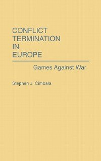 Book Conflict Termination in Europe: Games Against War by Stephen J. Cimbala