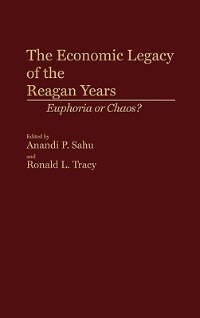 Book The Economic Legacy of the Reagan Years: Euphoria or Chaos? by Anandi P. Sahu