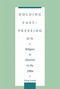 Book Holding Fast/pressing On: Religion In America In The 1980s by Erling Jorstad