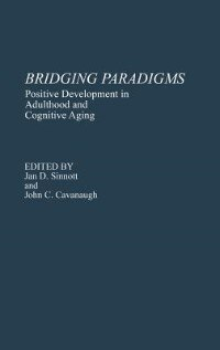 Book Bridging Paradigms: Positive Development In Adulthood And Cognitive Aging by Jan D. Sinnott
