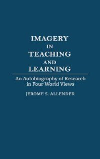 Book Imagery In Teaching And Learning: An Autobiography Of Research In Four World Views by Jerome S. Allender