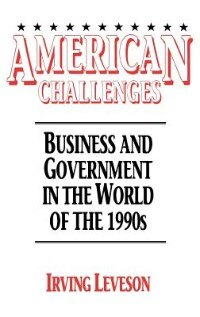 Book American Challenges: Business And Government In The World Of The 1990s by Irving Leveson
