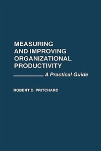 Book Measuring And Improving Organizational Productivity: A Practical Guide by Robert D. Pritchard