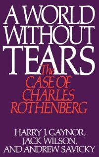 Book A World Without Tears: The Case of Charles Rothenberg by Harry J. Gaynor