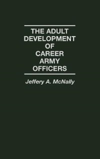 Book The Adult Development of Career Army Officers by Jeffrey A. McNally