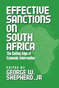 Book Effective Sanctions on South Africa: The Cutting Edge of Economic Intervention by George W. Shepherd