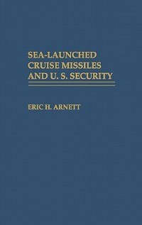 Book Sea-launched Cruise Missiles And U.s. Security by Eric H. Arnett