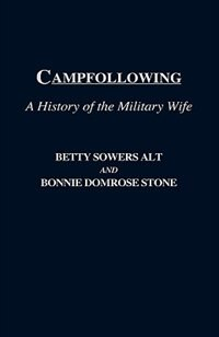 Book Campfollowing: A History Of The Military Wife by Betty Sowers Alt